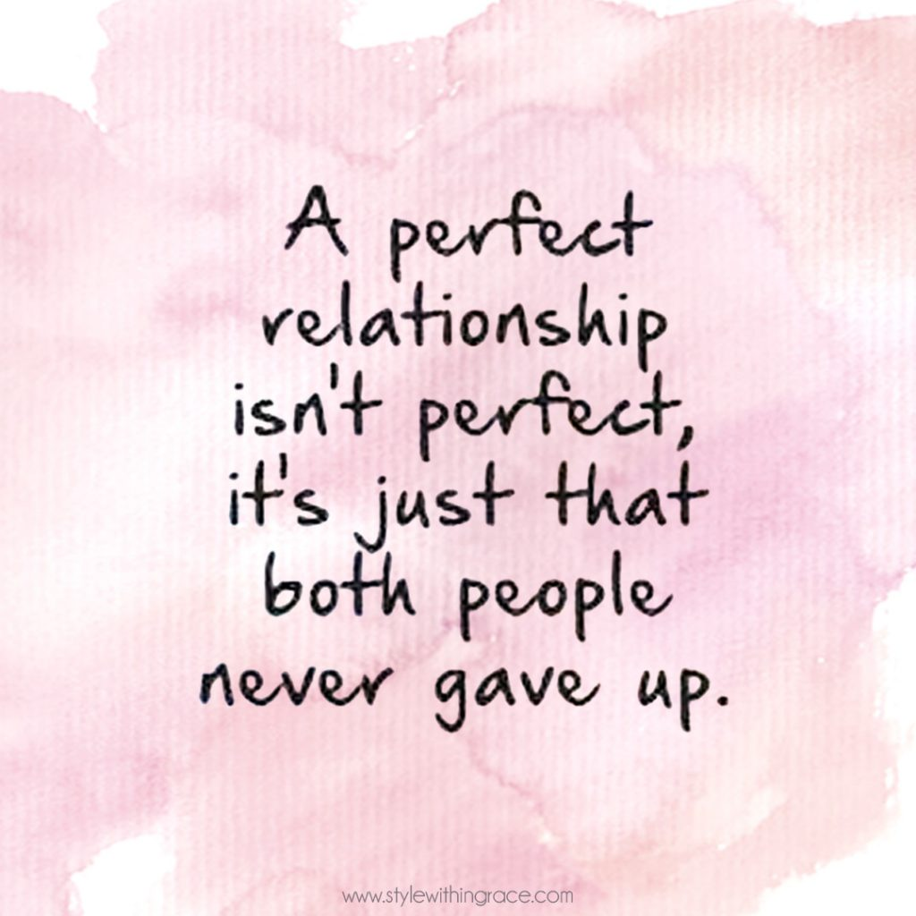 A Perfect relationship isn't perfect, it's just that both people never gave up.